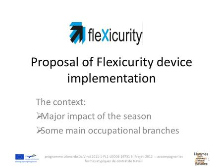 Proposal of Flexicurity device implementation The context:  Major impact of the season  Some main occupational branches programme Léonardo Da Vinci 2011-1-PL1-LEO04-19731.