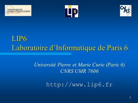 1 LIP6 Laboratoire d'Informatique de Paris 6 Université Pierre et Marie Curie (Paris 6) CNRS UMR 7606