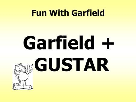 Fun With Garfield Garfield + GUSTAR. Garfield #1: