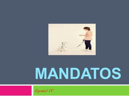 MANDATOS Español IV. What you should already know: To form Informal Affirmative (tú) command all you do is use the third person singular form of the verb.