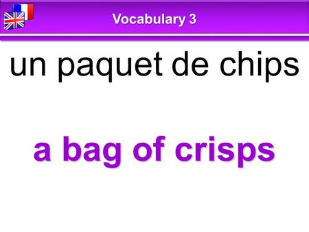 A bag of crisps un paquet de chips Vocabulary 3. a slice of … une part de … Vocabulary 3.