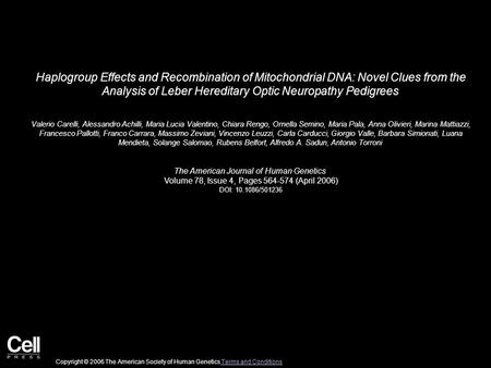 Haplogroup Effects and Recombination of Mitochondrial DNA: Novel Clues from the Analysis of Leber Hereditary Optic Neuropathy Pedigrees Valerio Carelli,