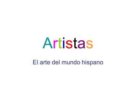 ArtistasArtistas El arte del mundo hispano. El Greco (1541-1614) Born on the island of Crete, Greece Settled in Toledo, España – the city was one of his.