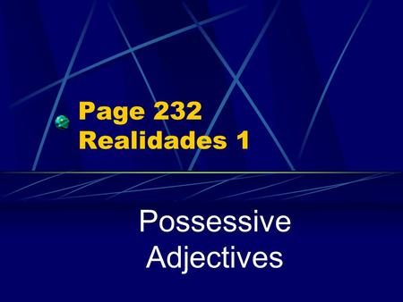 Page 232 Realidades 1 Possessive Adjectives Showing Possession In Spanish there are NO apostrophes. You cannot say, for example, Jorge's dog, (using.