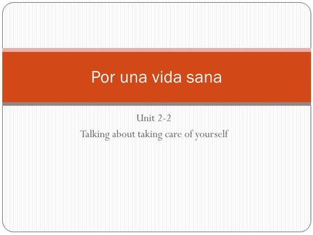 Unit 2-2 Talking about taking care of yourself Por una vida sana.