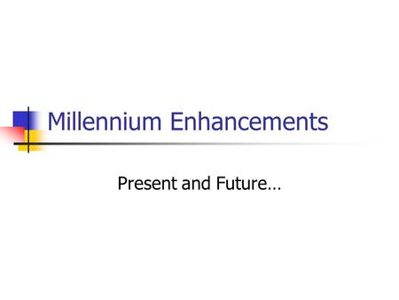 Millennium Enhancements Present and Future…. Enhancements 2009A Last 2 patrons that have checked out an item. They have started rewriting the core software.