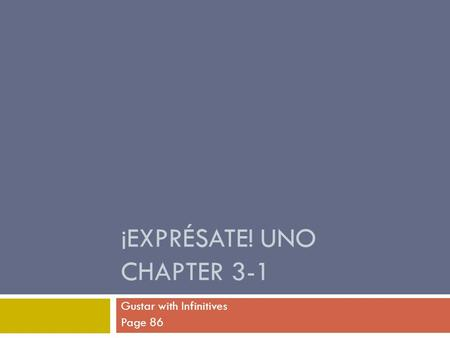 ¡EXPRÉSATE! UNO CHAPTER 3-1 Gustar with Infinitives Page 86.
