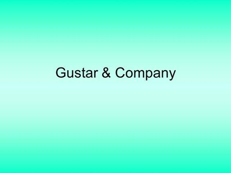 "Gustar & Company. You've heard and probably used ""me gusta"" for a long time. Maybe you've even used ""me gustan"" and used it correctly. But here you're."