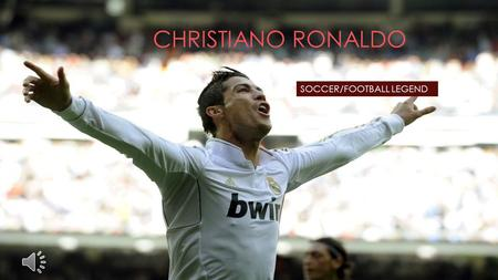 SOCCER/FOOTBALL RONALDO PORTUGUESE, ENGLISH, SPANISH, AND WORLD FOOTBALL LEGEND. CHRISTIANO RONALDO SOCCER/FOOTBALL LEGEND.