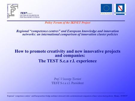 "TEST S.c.a.r.l. CENTRE OF COMPETENCE FOR TRANSPORT SYSTEMS Regional ""competence centres"" and European knowledge and innovation networks:an international."