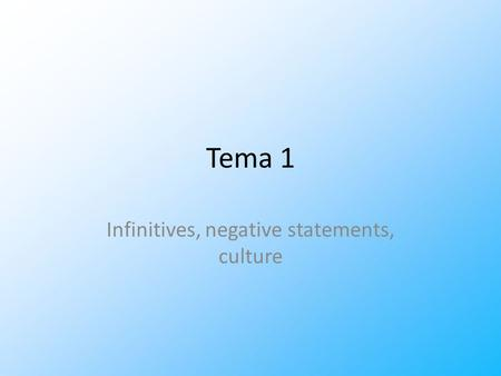 Infinitives, negative statements, culture Tema 1.