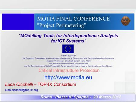 "MOTIA FINAL CONFERENCE ''Project Perimetering"" ""MOdelling Tools for Interdependence Analysis for ICT Systems"" With the support of the Prevention, Preparedness."