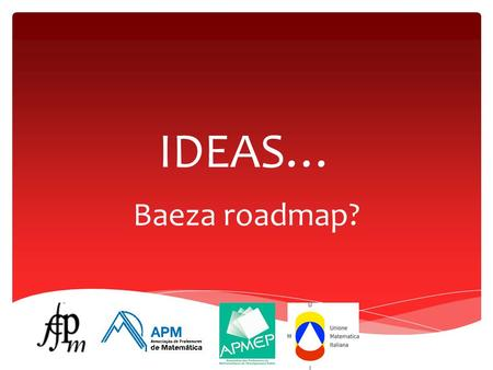 IDEAS… Baeza roadmap?. IDEA 1 MOOC for teachers on a common theme.