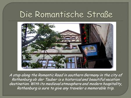 A stop along the Romantic Road in southern Germany in the city of Rothenburg ob der Tauber is a historical and beautiful vacation destination. With its.