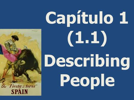 Capítulo 1 (1.1) Describing People. To ask someone what they are like…. To respond to previous question: Example of how to respond: ¿Cómo eres? You will.