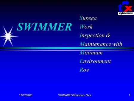 17/12/2001 SUMARE Workshop - Nice 1 SWIMMER Subsea Work Inspection & Maintenance with Minimum Environment Rov.