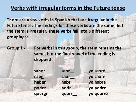 Verbs with irregular forms in the Future tense There are a few verbs in Spanish that are irregular in the Future tense. The endings for these verbs are.
