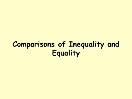 Comparisons of Inequality and Equality. Comparisons of Inequality What is a comparison of inequality in English? It's when you compare two things that.