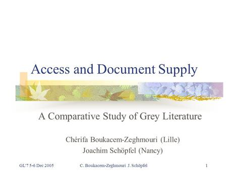 GL'7 5-6 Dec 2005C. Boukacem-Zeghmouri J. Schöpfel1 Access and Document Supply A Comparative Study of Grey Literature Chérifa Boukacem-Zeghmouri (Lille)
