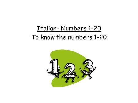 Italian- Numbers 1-20 To know the numbers 1-20 Fate Adesso 7 12 112 3 9 8 1 6.