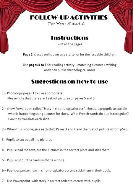 FOLLOW-UP ACTIVITIES For Year 5 and 6 Instructions Print all the pages. Page 2 is used on its own as a starter or for the less able children. Use pages.