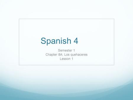 Spanish 4 Semester 1 Chapter 8A: Los quehaceres Lesson 1.