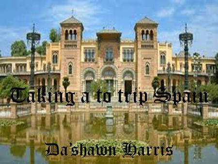 Taking a to trip Spain Da'shawn Harris. MADRID.