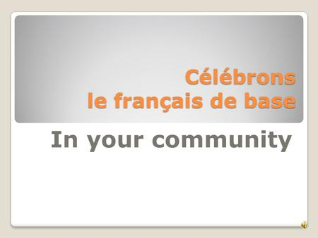 "Célébrons le français de base In your community. Il était une fois… The story of "" Mrs. Little"""