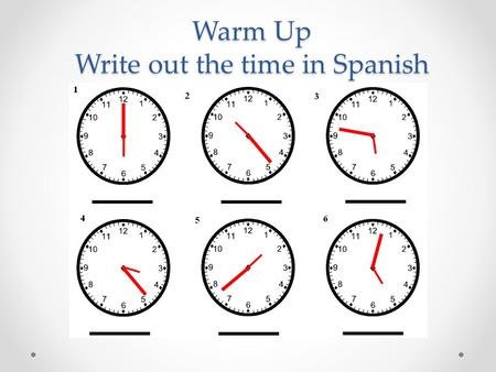Warm Up Write out the time in Spanish. S UBJECT PRONOUNS A pronoun is a word that takes the place of a noun. Please take notes and be aware that we will.