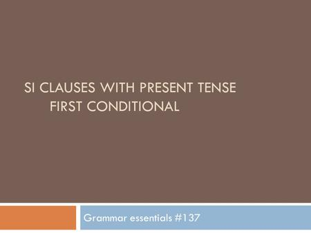 SI CLAUSES WITH PRESENT TENSE FIRST CONDITIONAL Grammar essentials #137.