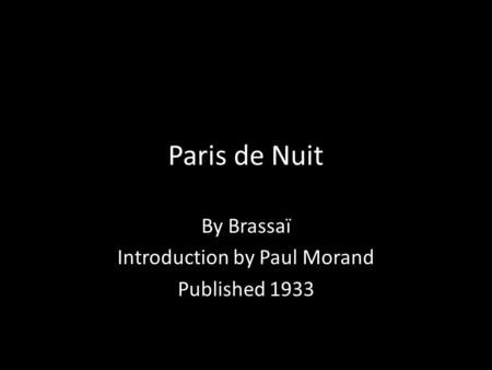 Paris de Nuit By Brassaï Introduction by Paul Morand Published 1933.