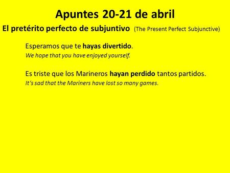 Apuntes 20-21 de abril El pretérito perfecto de subjuntivo (The Present Perfect Subjunctive) Esperamos que te hayas divertido. We hope that you have enjoyed.