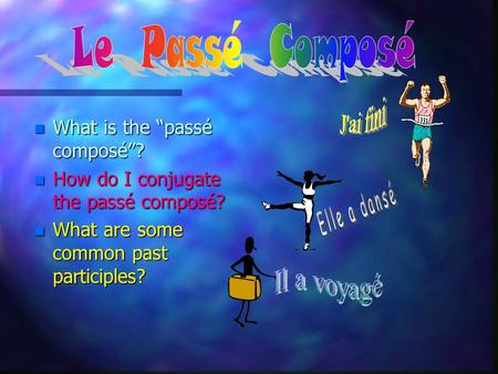 "nWnWnWnWhat is the ""passé composé""? nHnHnHnHow do I conjugate the passé composé? nWnWnWnWhat are some common past participles?"