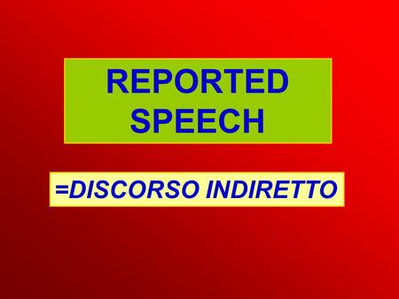REPORTED SPEECH =DISCORSO INDIRETTO. Per il DISCORSO DIRETTO usiamo solo..... 'I'm going to buy a new car', she said. SAY or TELL? SAY 'I'm going to buy.