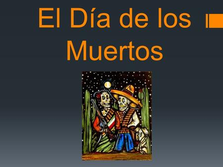 El Día de los Muertos. How do we remember our loved ones who have passed away?