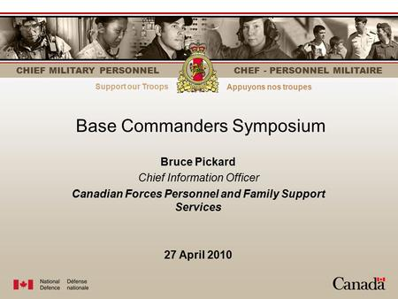 Strength through personnelLe personnel fait la force CHIEF MILITARY PERSONNEL CHEF - PERSONNEL MILITAIRE Base Commanders Symposium Bruce Pickard Chief.