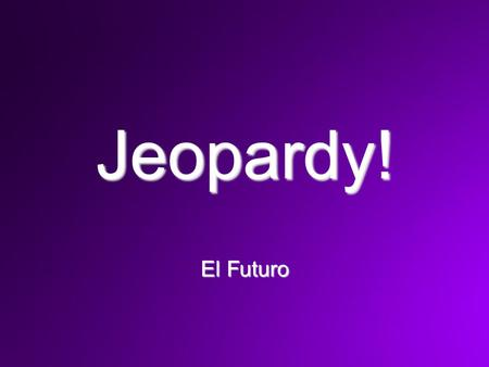 Jeopardy! El Futuro. You should have out your blank Jeopardy! board to follow along and also a pen or pencil.