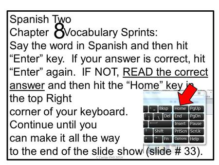 "Spanish Two Chapter Vocabulary Sprints: Say the word in Spanish and then hit ""Enter"" key. If your answer is correct, hit ""Enter"" again. IF NOT, READ the."
