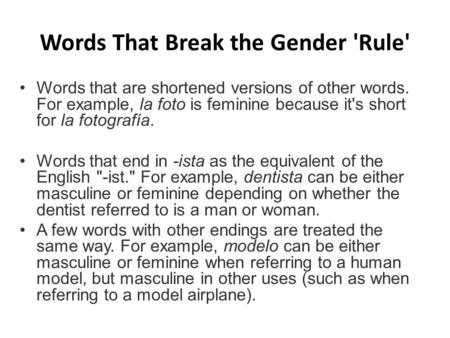 Words That Break the Gender 'Rule' Words that are shortened versions of other words. For example, la foto is feminine because it's short for la fotografía.