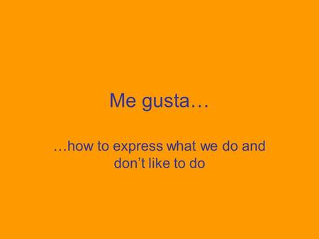 Me gusta… …how to express what we do and don't like to do.