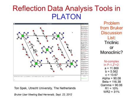 Reflection Data Analysis Tools in PLATON Problem from Bruker Discussion List: Triclinic or Monoclinic? Ni-complex In P-1,Z'=2: a = 11.869 b = 5.562 c =
