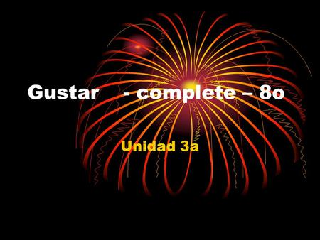 Gustar- complete – 8o Unidad 3a. En Séptimo grado... Me gustacomerI like to eat Te gusta comerYou like to eat Le gusta comerHe/She likes to eat What they.