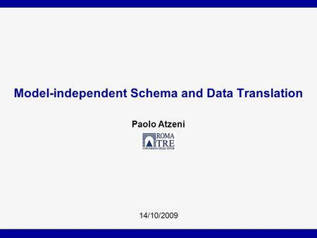 Model-independent Schema and Data Translation Paolo Atzeni 14/10/2009.