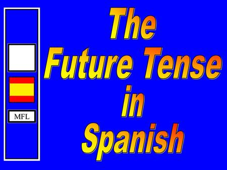 MFL MFL The Immediate Future Tense In English: I am going to play The Immediate Future Tense is formed by using The verb ir + a + infinitive voy vas.
