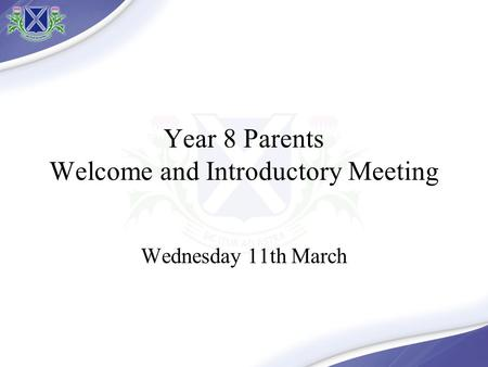 Year 8 Parents Welcome and Introductory Meeting Wednesday 11th March.