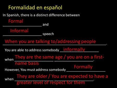 Formalidad en español In Spanish, there is a distinct difference between ____________________ and ____________________ speech _____________________________________________________.