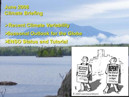 © 2007 Lawrence Moore June 2008 Climate Briefing  Recent Climate Variability  Seasonal Outlook for the Globe  ENSO Status and Tutorial.