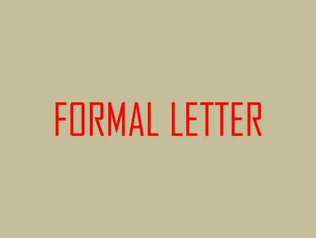 FORMAL LETTER. Formal Letter When we write a formal letter, we usually want to request information, to apply for a job, of course, or to complain. Look.