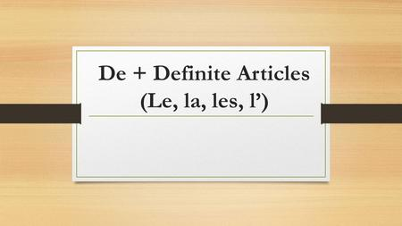 De + Definite Articles (Le, la, les, l'). The preposition de (of, from) contracts with the definite articles le and les. De + l'article défini (le, la,