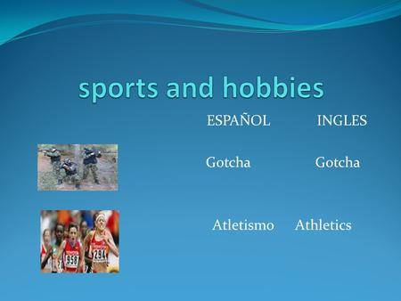 ESPAÑOL INGLES Gotcha Gotcha Atletismo Athletics.